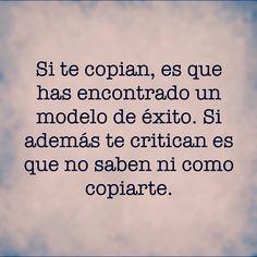 〽️Si te copian, es que has encontrado un modelo de éxito. Si además te critican es que no saben ni como copiarte.