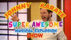 """The Johnny Karate Super Awesome Musical Explosion Show"""