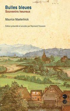 Bulles bleues : souvenirs heureux / Maurice Maeterlinck ; édition présentée et annotée par Raymond Trousson - Bruxelles : Le Cri, imp. 2012