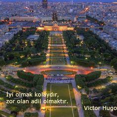 """""""İyi olmak kolaydır, zor olan adil olmaktır."""" Victor Hugo"""
