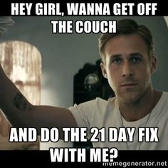 Hey girl, wanna get off the couch And do the 21 Day Fix with me?