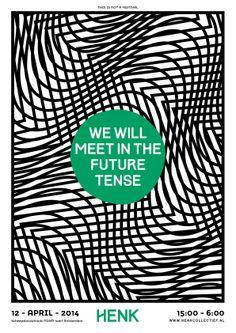 Henk: We will meet in the future tense. Zaterdag 12 april 2014  www.henkcollectief.nl