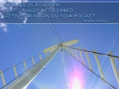 #Success is a ladder that cannot be climbed with your hands in your pocket.- Anonymous
