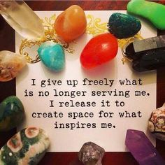 I give up freely what is no longer serving me, I release it to create space for what inspires me.
