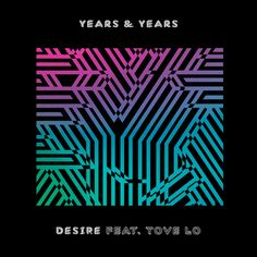Desire by Years & Years Tove Lo