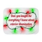 Dad you taught me everything I know about exterior illumination. National Lampoon's Christmas Vacation quote from Clark Griswold. Funny gift for any nut.