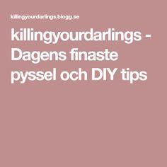 killingyourdarlings - Dagens finaste pyssel och DIY tips