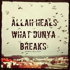 Allah Almighty heals what the Dunya breaks. Islamic Qoutes, Muslim Quotes, Religious Quotes, Spiritual Quotes, Allah Quotes, Quran Quotes, Hindi Quotes, Allah Islam, Islam Quran
