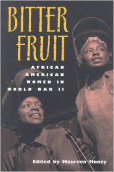 [Ebook] You will need your barcode to access off campus. Bitter Fruit: African American Women in World War II. Maureen Honey corrects the distorted picture of women's roles in World War II  being filled predominantly by white women by collecting photos, essays, fiction, and poetry by and about black women from the four leading African American periodicals of the war period.