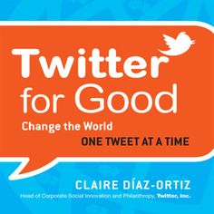 Twitter for Good: Change the World One Tweet at a Time. https://libro.fm/audiobooks/9781596598621
