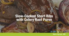 Slow-Cooked Short Ribs with Celery Root Puree is a great weekend meal; there's nothing difficult about it, and part of my 10 day detox diet.