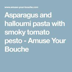 Asparagus and halloumi pasta with smoky tomato pesto - Amuse Your Bouche