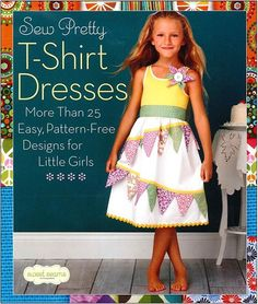 SEW much fun for girls! 25 projects made from basic T-Shirts for your sweeties.