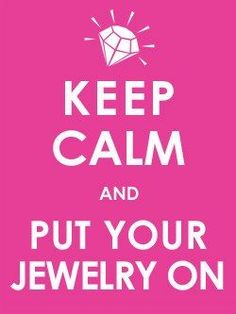 Keep calm and put your jewelry on.    website - http://www.paparazziaccessories.com/31510 facebook - www.facebook.com/papasparkle15