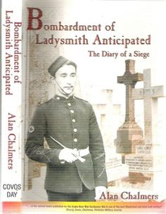 Bombardment of Ladysmith Anticipated - The Diary of a Siege - By: Alan Chalmers