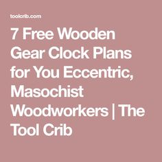 7 Free Wooden Gear Clock Plans for You Eccentric, Masochist Woodworkers | The Tool Crib