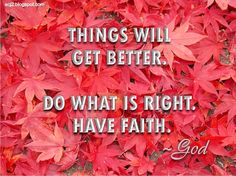 Things will get better. Do what is right, have Faith! Just Leave, Do What Is Right, It Gets Better, Have Faith, Inspirational Thoughts, Get Well, Quotes To Live By, Quotations, Prayers