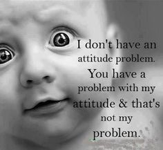 I don't have an attitude problem. You have a problem with my attitude and that's not my problem. - Love of Life Quotes Winston Churchill, Churchill Quotes, Men Quotes, Cute Quotes, Funny Quotes, Boss Quotes, Sarcastic Quotes, Jack Sparrow Movies, Birthday Greetings For Men