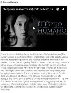NOTICIA REALIZADA POR THE HUMAN EXPERIENCE.: Enlace a la web.  No/Gloss: DIY Film Festival       TRANSCRIPCIÓN DE LA NOTICIA   Probably the most chilling film of the festival was El Espejo Humano (The Human Mirror) a short horror/thriller shot in black and white about a young womans descent into paranoia and violence under the influence of the medias constant fear-mongering. Billed as based on a true story it tells the tale of anxious seventeen-year-old Alicia who takes to staying home from…
