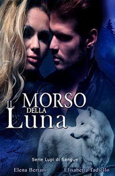 Romance and Fantasy for Cosmopolitan Girls: IL MORSO DELLA LUNA (Serie Lupi di sangue #3) di E...