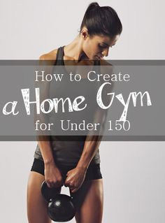 Create Your Home Gym for Under $150- how to create a home gym.