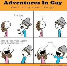 "Comics funny humor lgbt coming out Adventures In Gay Adventuresingay.tumblr.com << Most of my guy friends reacted similarly to this when I told them I was attracted to females. ""Yay! We can check girls out together!"" My friends are the best."