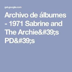 Archivo de álbumes - 1971 Sabrine and The Archie's PD's-girls and boys-