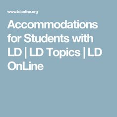 Accommodations for Students with LD   LD Topics   LD OnLine