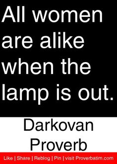 All women are alike when the lamp is out. - Darkovan Proverb #proverbs #quotes