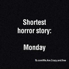 Mondays are scary! LOL