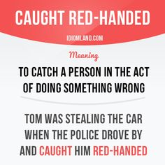 Have you ever been caught red-handed? #idiom #idioms #slang #saying #sayings #phrase #phrases #expression #expressions #english #englishlanguage #learnenglish #studyenglish #language #vocabulary #efl #esl #tesl #tefl #toefl #ielts #toeic #redhanded