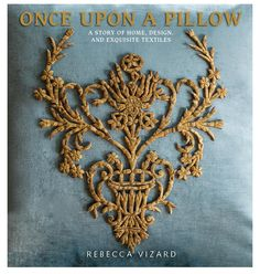 Once Upon a Pillow | Pointed Leaf Press 2015 | A Story of Home, Design, and Exquisite Textiles by Rebecca Vizard featuring Julie Neill's Home | Featured In | Books | Julie Neill Designs - Fine Lighting Handcrafted in New Orleans