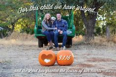 Pregnancy announcement, For this child we have prayed... A good verse, fall, pumpkins, tailgate, dog... All the elements I wanted for our picture :)