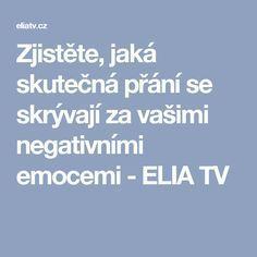 Zjistěte, jaká skutečná přání se skrývají za vašimi negativními emocemi - ELIA TV