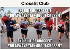 """It's not cross fit I have a problem with. It's people who do cross fit and never shut up about it. Maybe your """"WOD"""" should start meaning """"work out DISCREETLY"""" shut up."""