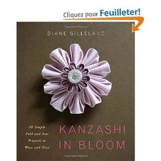 Kanzashi in Bloom: 20 Simple Fold-and-Sew Projects to Wear and Give: Amazon.fr: Diane Gilleland: Livres anglais et étrangers