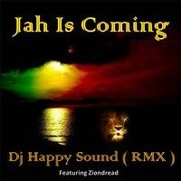 Jah Is Coming ( Dj Happy Sound Rmx ) Featuring Ziondread by dj happy sound on SoundCloud