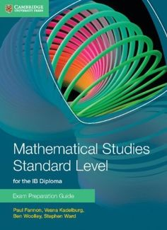 A new series of Exam Preparation guides for the IB Diploma Mathematics HL and SL and Mathematical Studies. ISBN: 9781107631847
