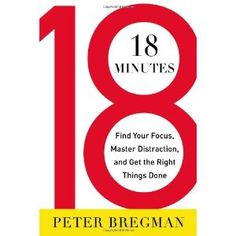 18 Minutes: Find Your Focus, Master Distraction and Get the Right Things Done - Peter Bregman