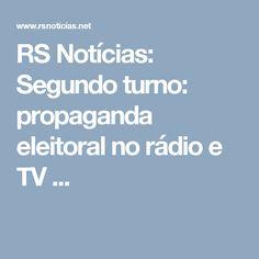 RS Notícias: Segundo turno: propaganda eleitoral no rádio e TV ...