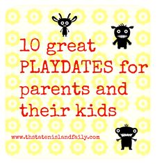10 great PLAYDATES for parents and their kids--The Sunday Swoon | The Staten Island family