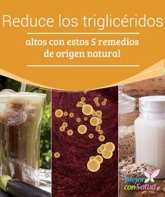 Reduce los triglicéridos altos con estos 5 #remedios de origen natural Los niveles altos de #triglicéridos ponen en #riesgo tu salud #cardiovascular. Descubre 5 remedios naturales para combatirlo. #RemediosNaturales