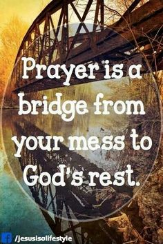.prayer is a bridge from your mess to God's rest!