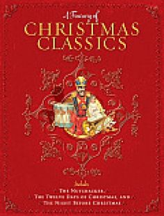 A Treasury of Christmas Classics. Written by Clement C. Moore and E.T.A. Hoffmann and  illustrated by Christian Birmingham and Don Daily. Running Press Children's Picture Books