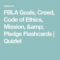 FBLA Goals, Creed, Code of Ethics, Mission, & Pledge Flashcards | Quizlet