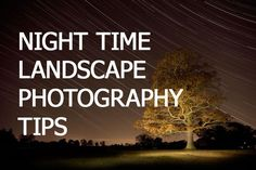 Tips on taking landscape photographs at night, including capturing star trails and how to photograph star filled skies and the milky way.