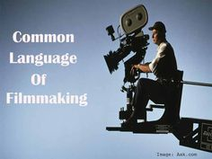 The Common Language of Filmmaking: any One can Understand  http://filmmakersfans.com/