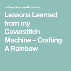 Lessons Learned from my Coverstitch Machine – Crafting A Rainbow