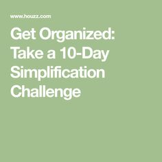 Get Organized: Take a 10-Day Simplification Challenge