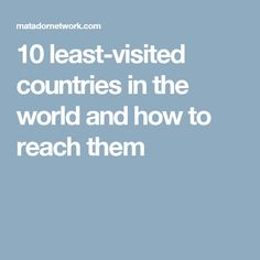 10 least-visited countries in the world and how to reach them